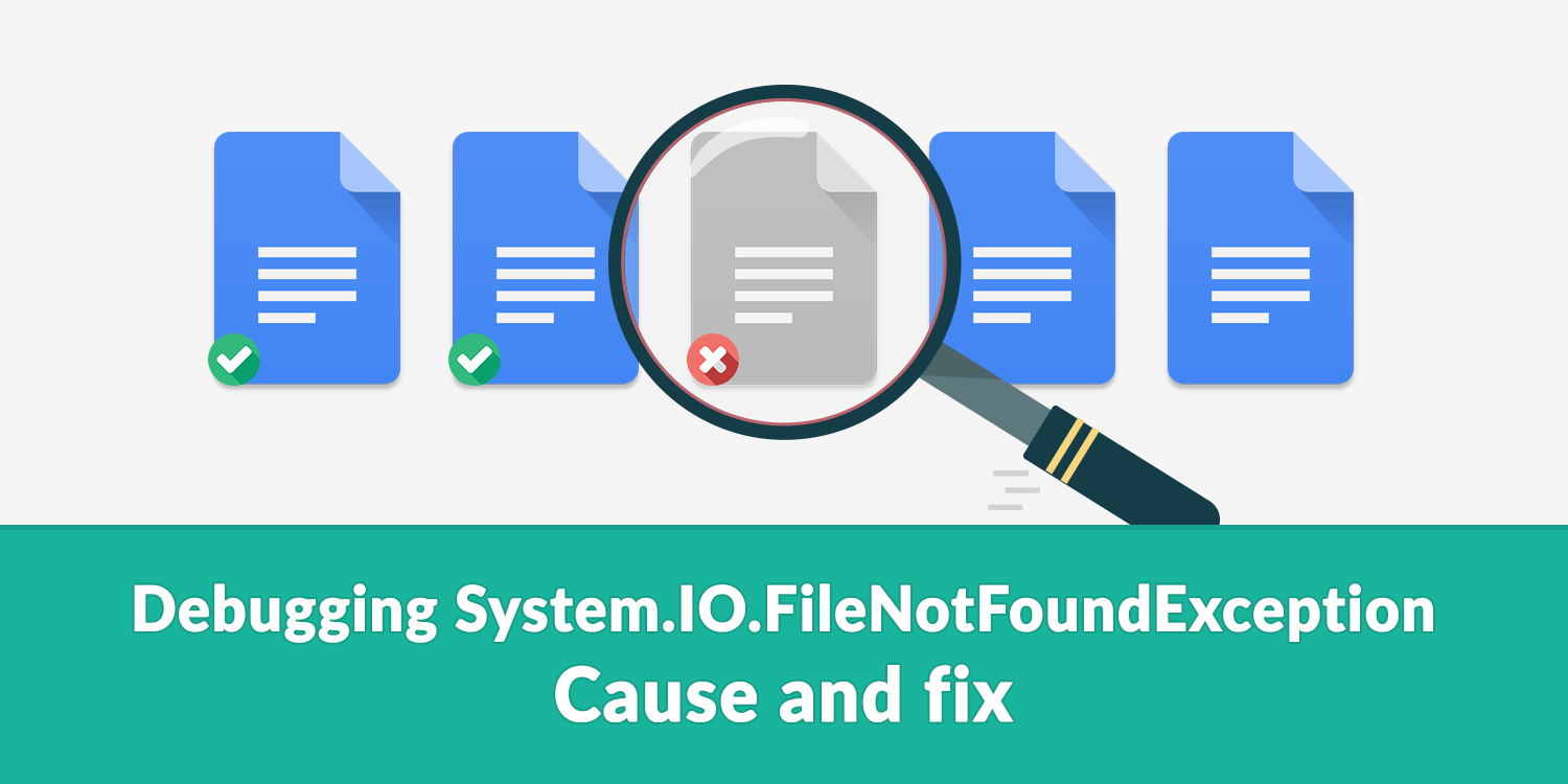 Debugging System IO FileNotFoundException - Cause and fix