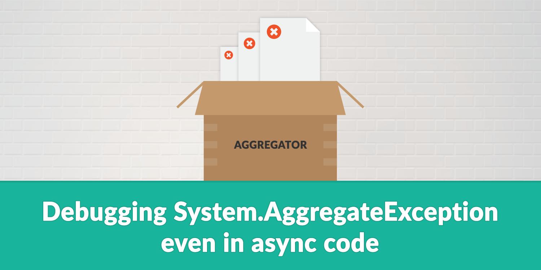 Debugging System AggregateException - even in async code | elmah io