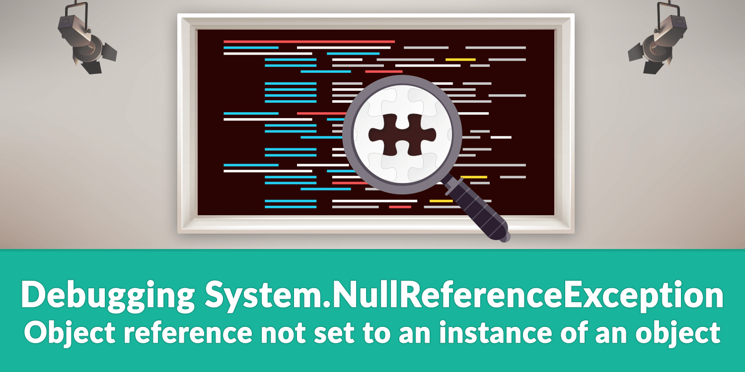 Debugging System.NullReferenceException - Object reference not set to an instance of an object