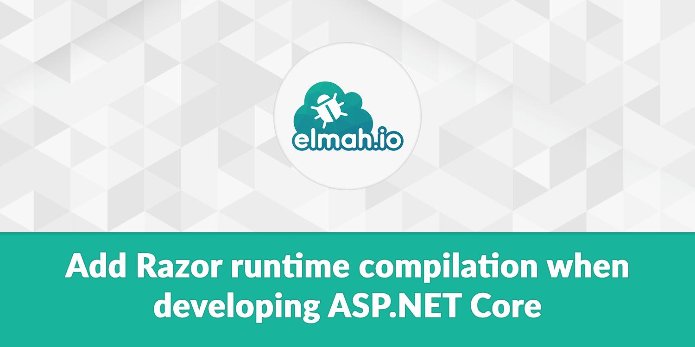 Add Razor runtime compilation when developing ASP.NET Core