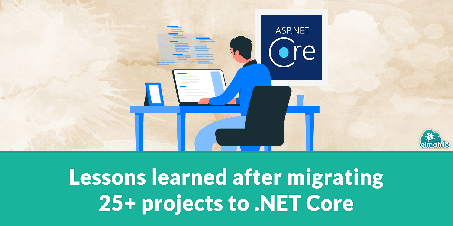 Lessons learned after migrating 25+ projects to .NET Core