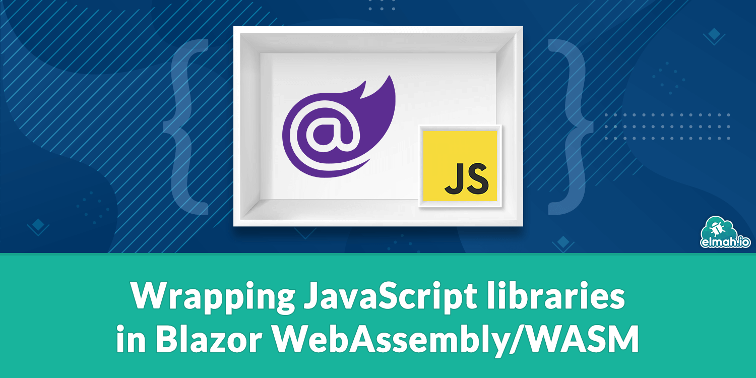 Wrapping JavaScript libraries in Blazor WebAssembly/WASM