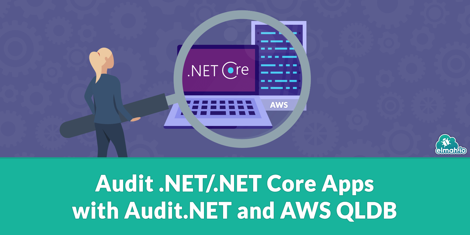 Audit .NET/.NET Core Apps with Audit.NET and AWS QLDB