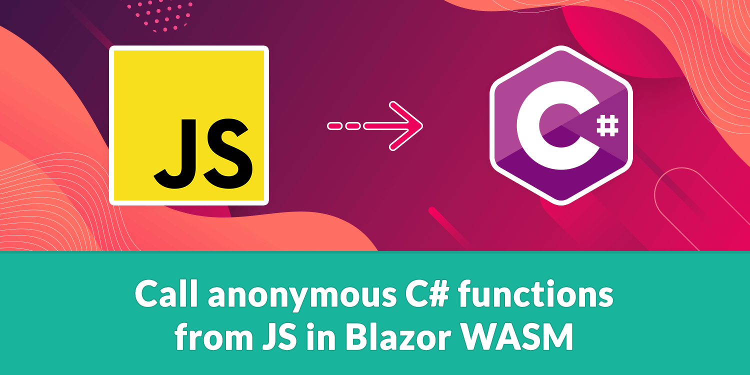 Call anonymous C# functions from JS in Blazor WASM