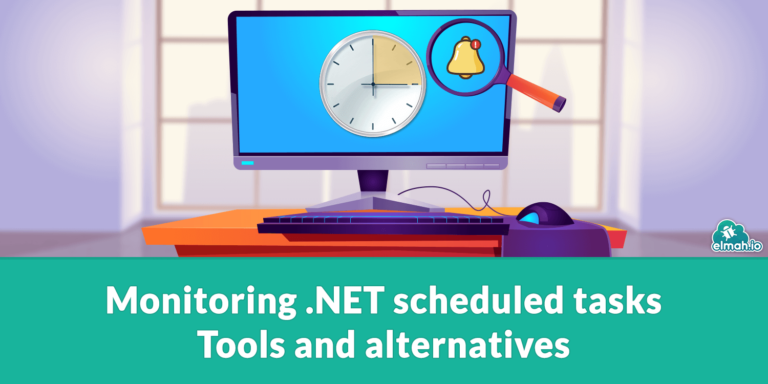 Monitoring .NET scheduled tasks - Tools and alternatives