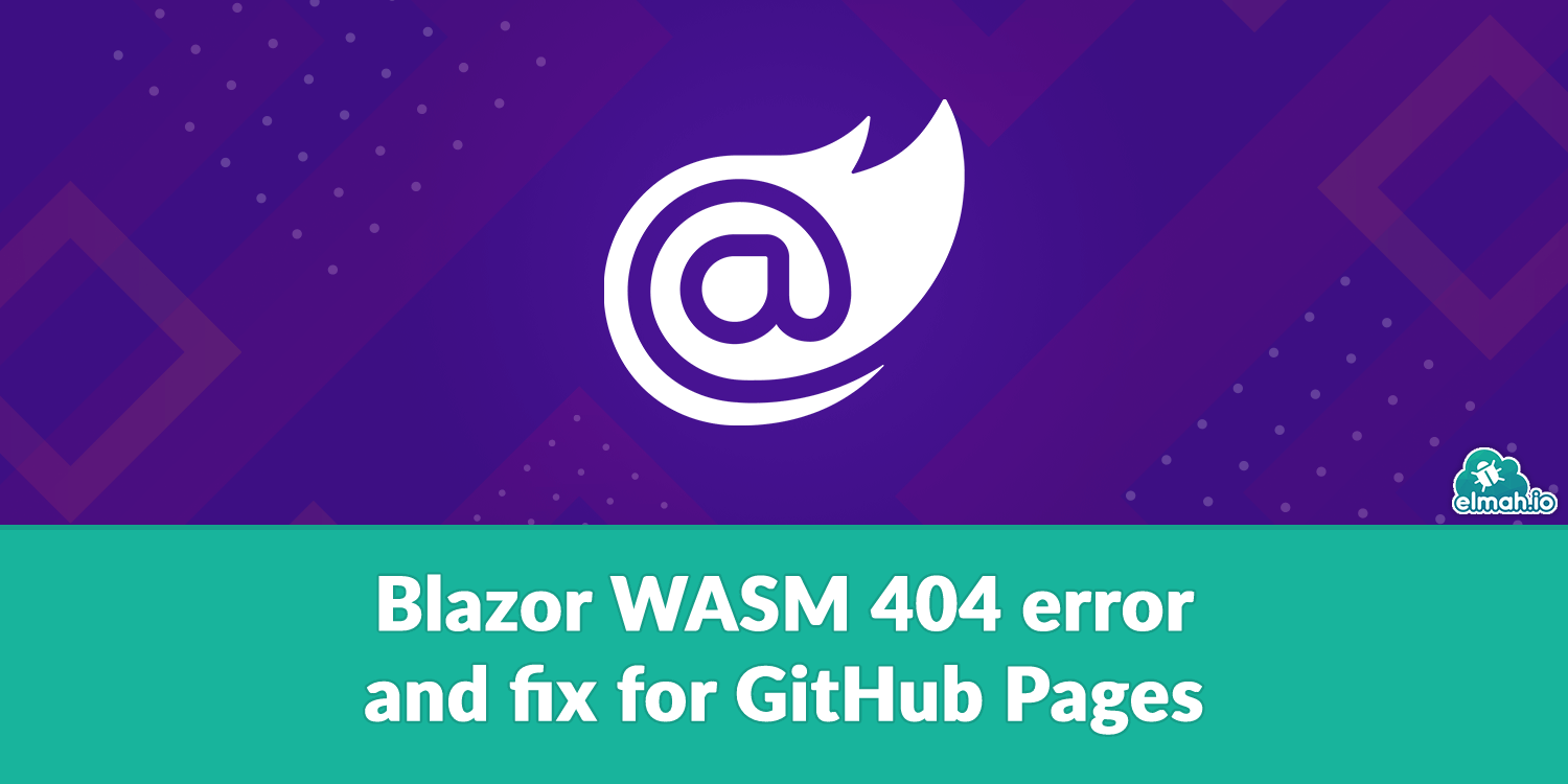 Blazor WASM 404 error and fix for GitHub Pages