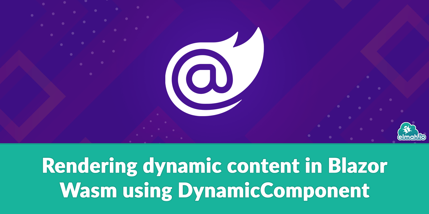 Rendering dynamic content in Blazor Wasm using DynamicComponent