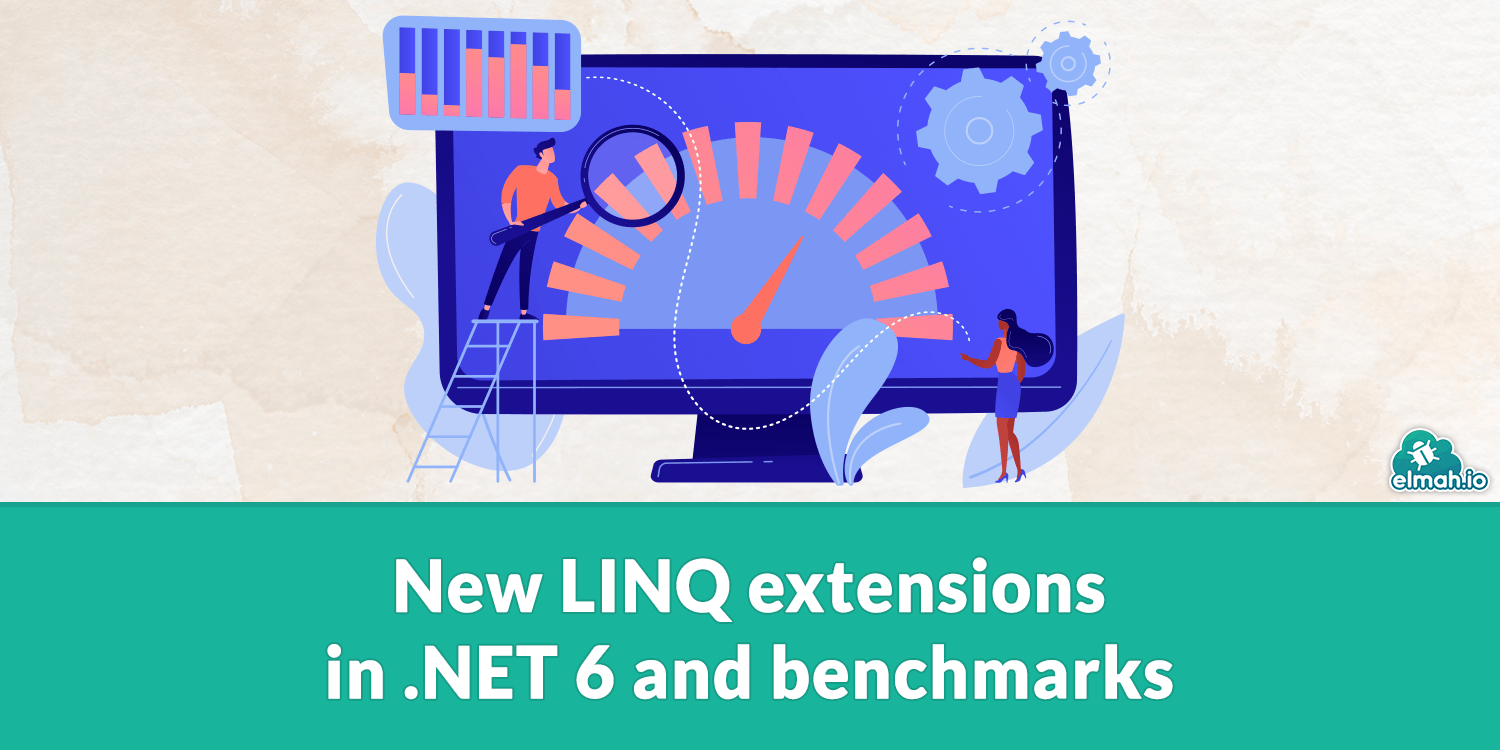 New LINQ extensions in .NET 6 and benchmarks