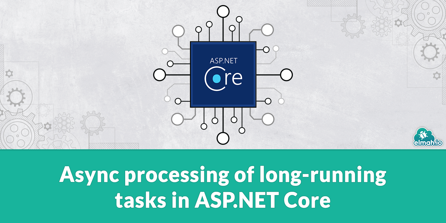 Async processing of long-running tasks in ASP.NET Core